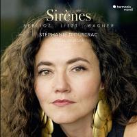 Sirènes : Berlioz, Liszt, Wagner | Stéphanie d' Oustrac