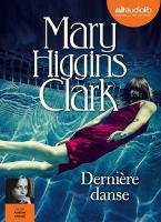 Dernière danse / Mary Higgins Clark   Higgins Clark, Mary (1927-....). Auteur
