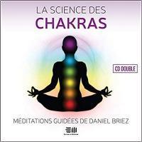 La Science des chakras : méditations guidées par Daniel Briez | Staehlé, Jean-Marc. Compositeur