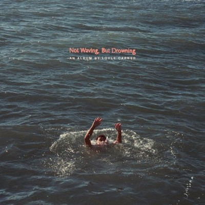 Not waving, but drowning / Loyle Carner | Carner, Loyle. Paroles. Composition. Chant