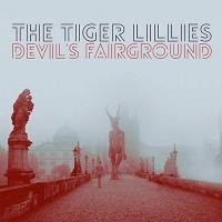 Devil's fairground / The Tiger Lillies, ens. voc. & instr. | Tiger Lillies (The). Interprète