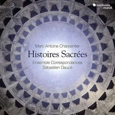 Histoires sacrées Marc-Antoine Charpentier, comp. Sébastien Daucé, org. & dir. Ensemble Correspondances, ens. voc. & instr.
