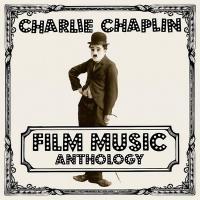 Film music anthology / Charlie Chaplin | Chaplin, Charles (1889-1977)