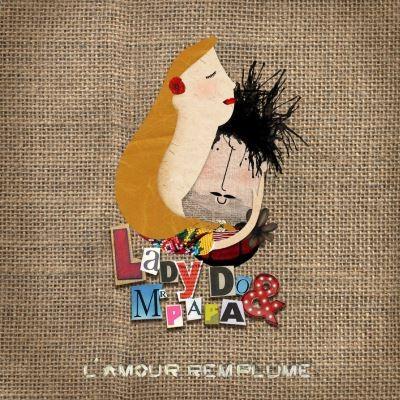 L'amour remplume Lady Do & Monsieur Papa, ens. voc. & instr. Arsène, chant