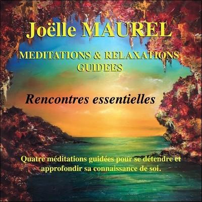Méditations et relaxations guidées rencontres essentielles Joëlle Maurel, textes & narration