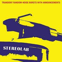 Transient random-noise bursts with announcements : expanded edition | Stereolab. Musicien