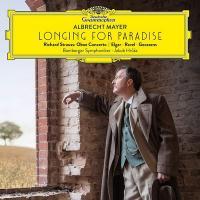 Longing for paradise : Strauss, Elgar, Ravel, Goossens / Albrecht Mayer, hautbois,  |