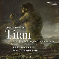 Titan / Gustav Mahler, Les siècles sous la dir. de François-Xavier Roth |