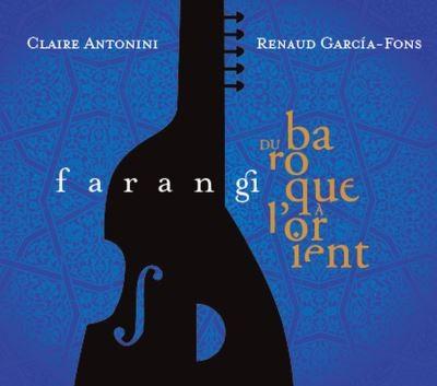 Farangi du baroque à l'orient Claire Antonini, luth & théorbe Renaud Garcia-Fons, comp. & cb.