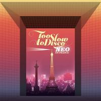 TOO SLOW TO DISCO : NEO en France |