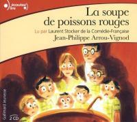 La soupe de poissons rouges | Jean-Philippe Arrou-Vignod (1958-....). Auteur