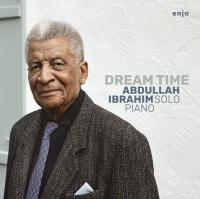 Dream time : solo piano | Ibrahim, Abdullah (1934-....). Compositeur