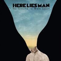 No ground to walk upon | Here Lies Man