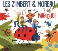 Magique ! / Z'imbert & Moreau (Les), ens. voc. & instr.   Z'imbert & Moreau (Les). Musicien. Ens. voc. & instr.
