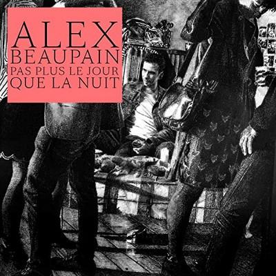 Pas plus le jour que la nuit Alex Beaupain