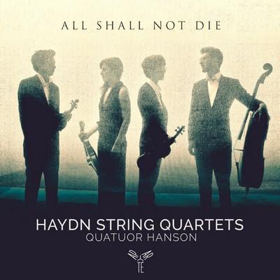 All shall not die Joseph Haydn, comp. Quatuor Hanson, ens. instr.