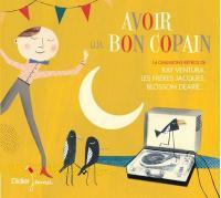 Avoir un bon copain : 14 chansons rétros / Ray Ventura et ses Collégiens, Les Soeurs Etienne, Blossom Dearie, Fernandel, Les Frères Jacques... [et al.] |