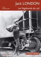 Les vagabonds du rail | Jack London (1876-1916). Auteur
