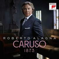 Caruso 1873 / Roberto Alagna, tenor, Orchestre national d'Ile de France sous la dir. d'Yvan Cassar | Alagna, Roberto - Ténor