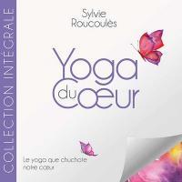 Yoga du coeur : le yoga que chuchote notre coeur / Sylvie Roucoulès | Roucoules, Sylvie. 942. Narrateur