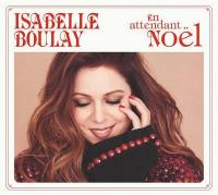 En attendant Noël / Isabelle Boulay | Boulay, Isabelle (1972-....). Chant