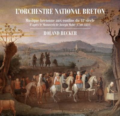 Musique bretonne aux confins du 18e siècle Roland Becker, bombarde & biniou Orchestre National Breton, ens. instr.