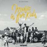 Music is for kids | Fatbabs. Compositeur