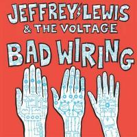 Bad wiring / Jeffrey Lewis & The Voltage | Jeffrey Lewis & The Voltage