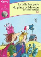 Belle lisse poire du prince de Motordu et quatre autres histoires (La) |