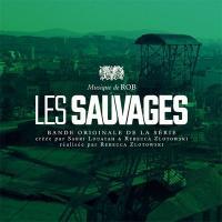 Les sauvages : bande originale de la série télévisée |  Rob. Compositeur