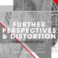 Further perspectives & distortion : an encyclopedia of british experimental and avant garde music, 1976-1984 |