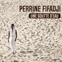 Goutte d'eau (Une) / Perrine Fifadji