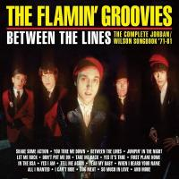 Between the lines : the complete Jordan / Wilson songbook 71-81 / Flamin' Groovies (The), ens. voc. & instr. | Flamin' Groovies (The). Musicien. Ens. voc. & instr.