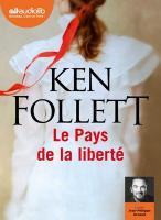 Pays de la liberté (Le) | Follett, Ken (1949-....). Auteur