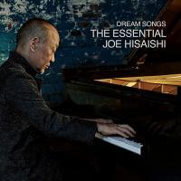 Dream songs : the essential Joe Hisaishi |
