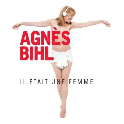 Il était une femme Agnès Bihl, chant