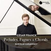 Préludes, fugues & chorals | César Franck, Compositeur