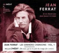 Je ne chante pas pour passer le temps : les grandes chansons vol. 1 | Ferrat, Jean (1930-2010). Compositeur