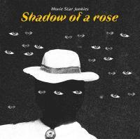 Shadow of a rose / Movie Star Junkies | Movie Star Junkies