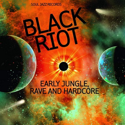 Black riot : early jungle, rave & hardcore / Soul jazz records presents |