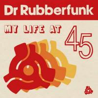 My life at 45 |  Dr Rubberfunk
