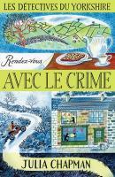 Détectives du Yorkshire, tome 1 (Les) : rendez-vous avec le crime | Chapman, Julia. Auteur