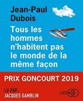 Tous les hommes n'habitent pas le monde de la même façon / Jean-Paul Dubois | Dubois, Jean-Paul (1950-....). Auteur. Textes