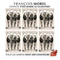François Morel chante Yves-Marie Le Guilvinec : Tous les marins sont des chanteurs |