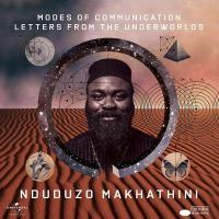 MODES OF COMMUNICATION : LETTERS FROM THE UNDRWORLDS / Nduduzo Makhathini, p. |