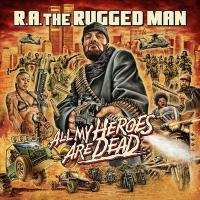 All my heroes are dead / R.A. the Rugged Man | R.A. the Rugged Man