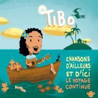 Chansons d'ailleurs et d'ici : le voyage continue |  Tibo