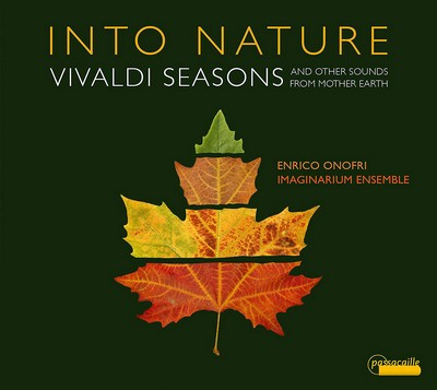 Into nature Vivaldi seasons and other sounds from mother Earth Stefano Pasino, Antonio Vivaldi, Marco Uccellini et al., comp. Enrico Onofri, vl. & dir. Imaginarium Ensemble, ens. instr.