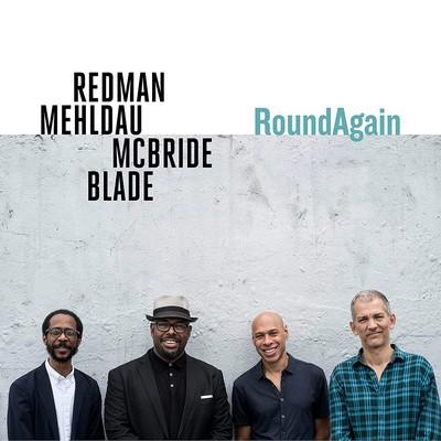 RoundAgain Joshua Redman, saxo. ténor & soprano Brian Blade, batt. Christian McBride, cb. Brad Mehldau, p.