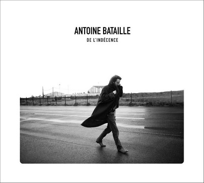 De l'indécence Antoine Bataille, comp., chant & divers instruments